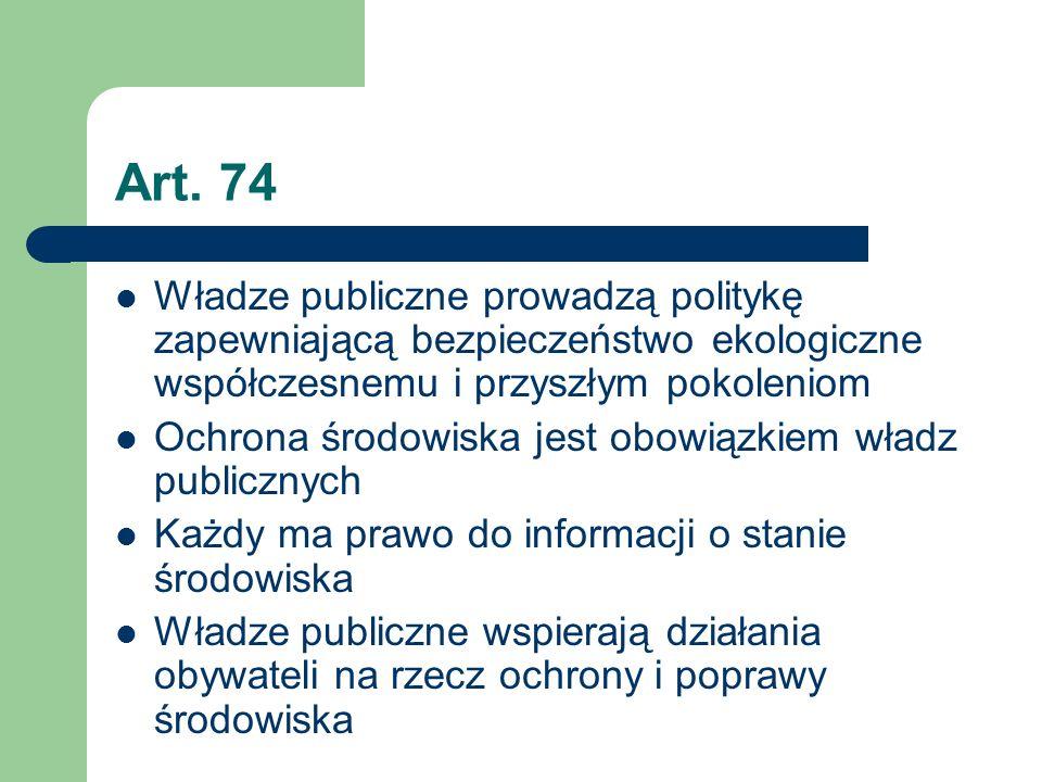 Art. 74Władze publiczne prowadzą politykę zapewniającą bezpieczeństwo ekologiczne współczesnemu i przyszłym pokoleniom.