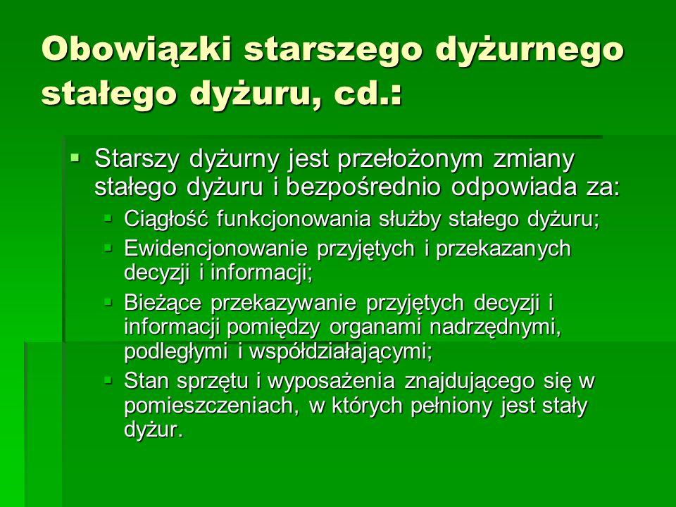 Obowiązki starszego dyżurnego stałego dyżuru, cd.: