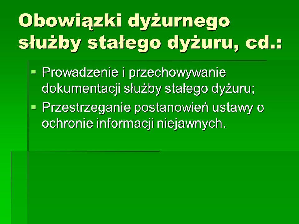 Obowiązki dyżurnego służby stałego dyżuru, cd.: