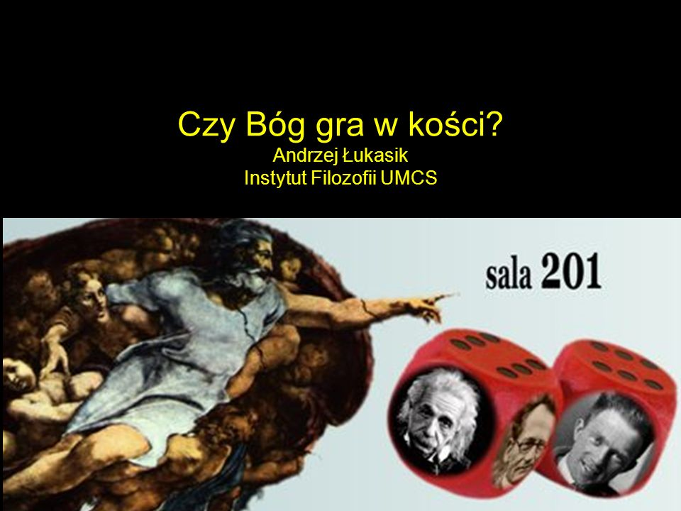 Czy Bóg gra w kości Andrzej Łukasik Instytut Filozofii UMCS