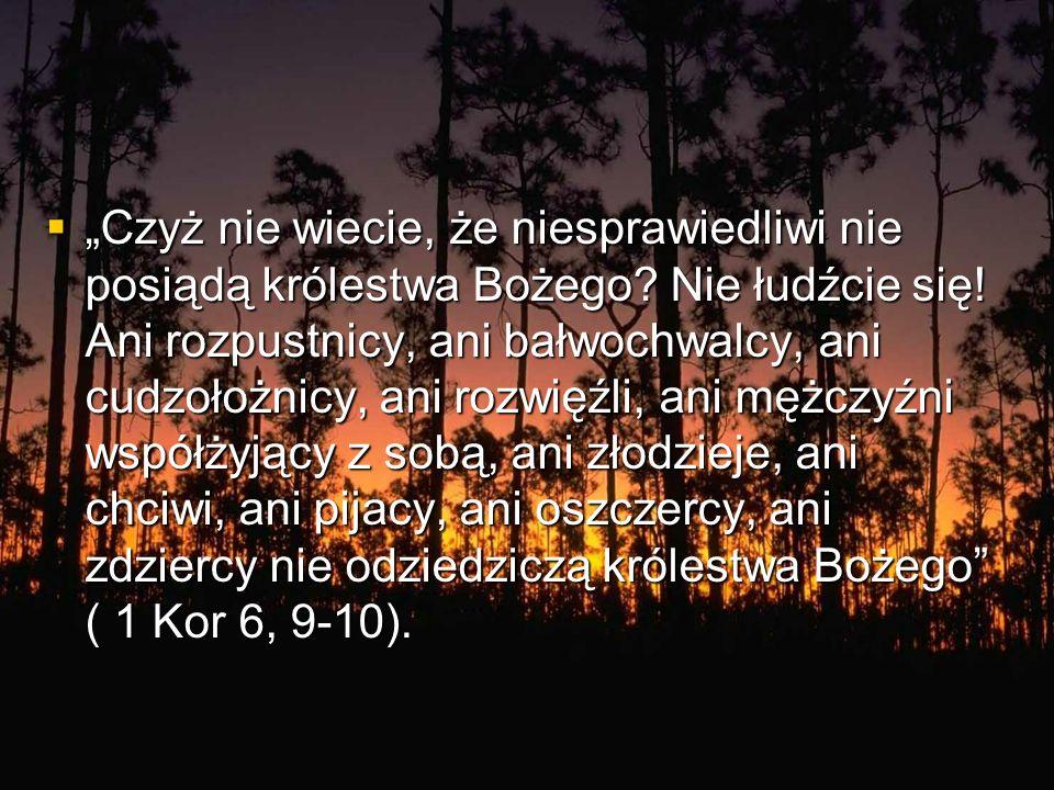 """""""Czyż nie wiecie, że niesprawiedliwi nie posiądą królestwa Bożego"""