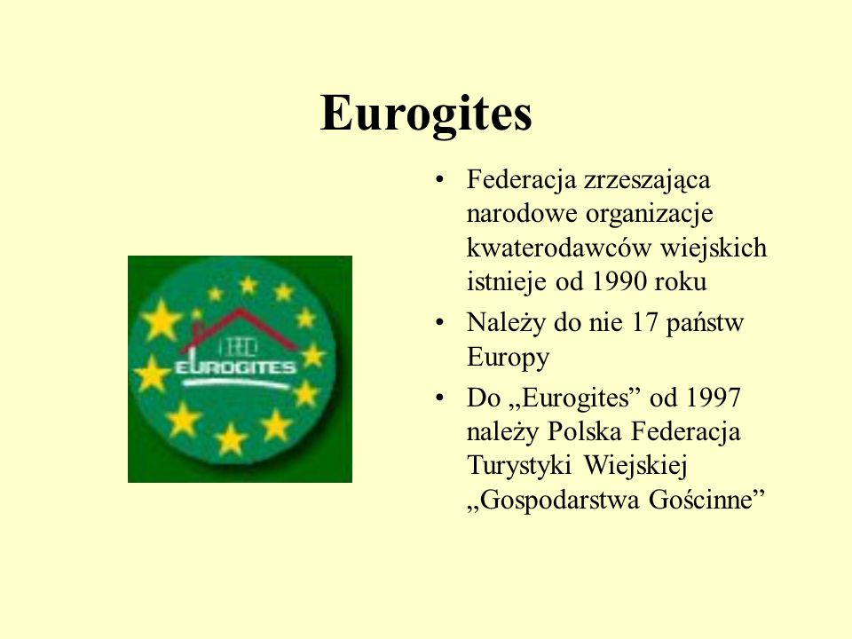 Eurogites Federacja zrzeszająca narodowe organizacje kwaterodawców wiejskich istnieje od 1990 roku.