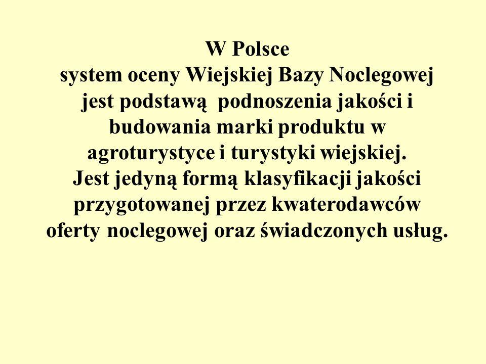 W Polsce system oceny Wiejskiej Bazy Noclegowej jest podstawą podnoszenia jakości i budowania marki produktu w agroturystyce i turystyki wiejskiej.