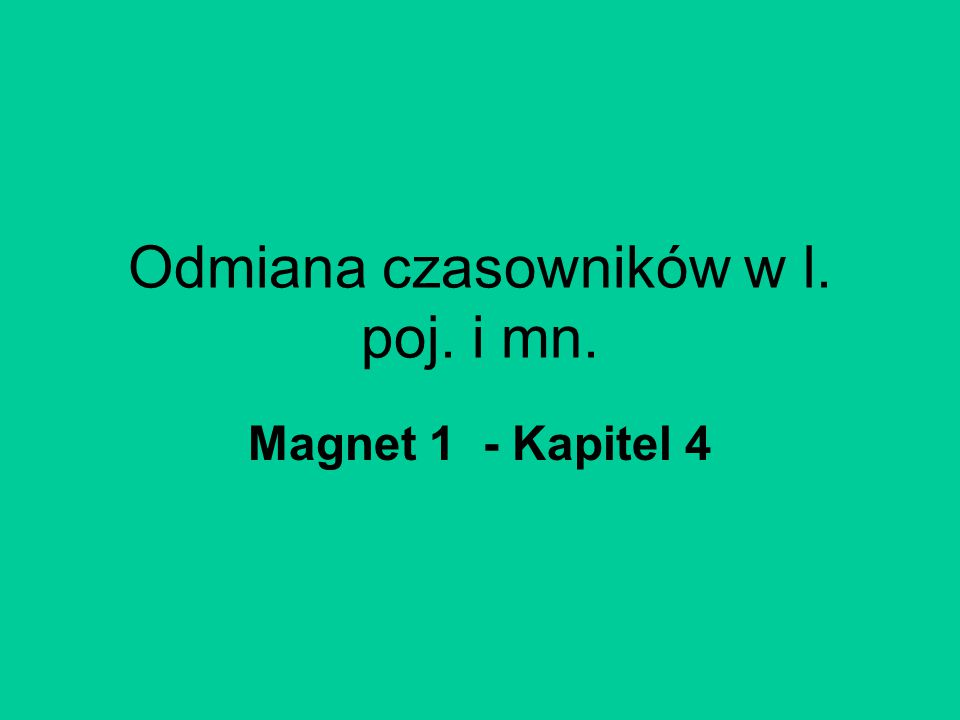 Odmiana czasowników w l. poj. i mn.