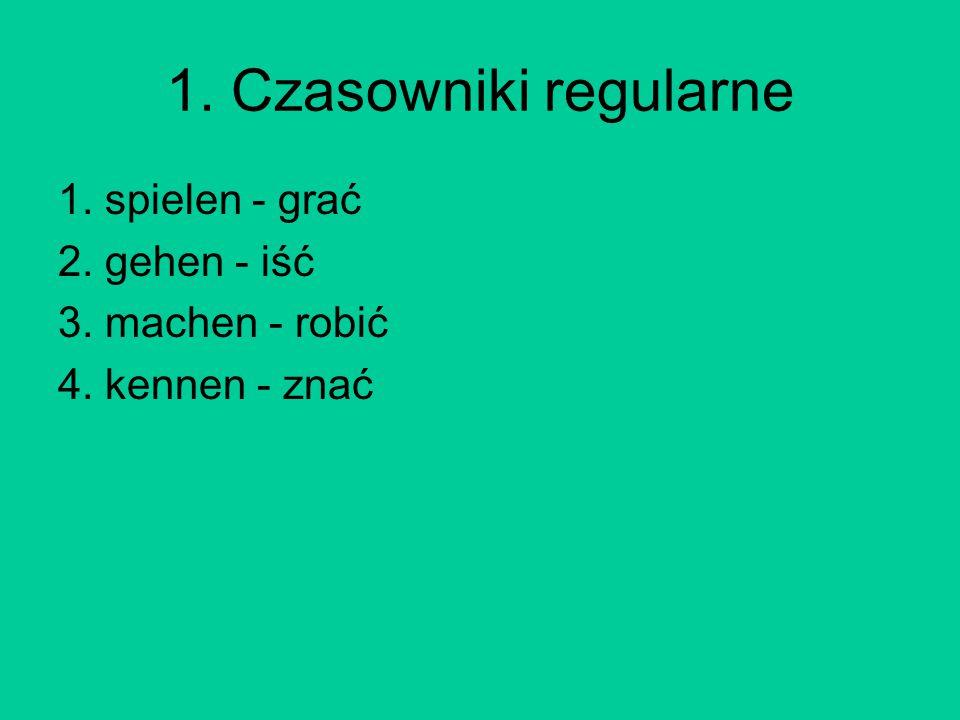 1. Czasowniki regularne 1. spielen - grać 2. gehen - iść