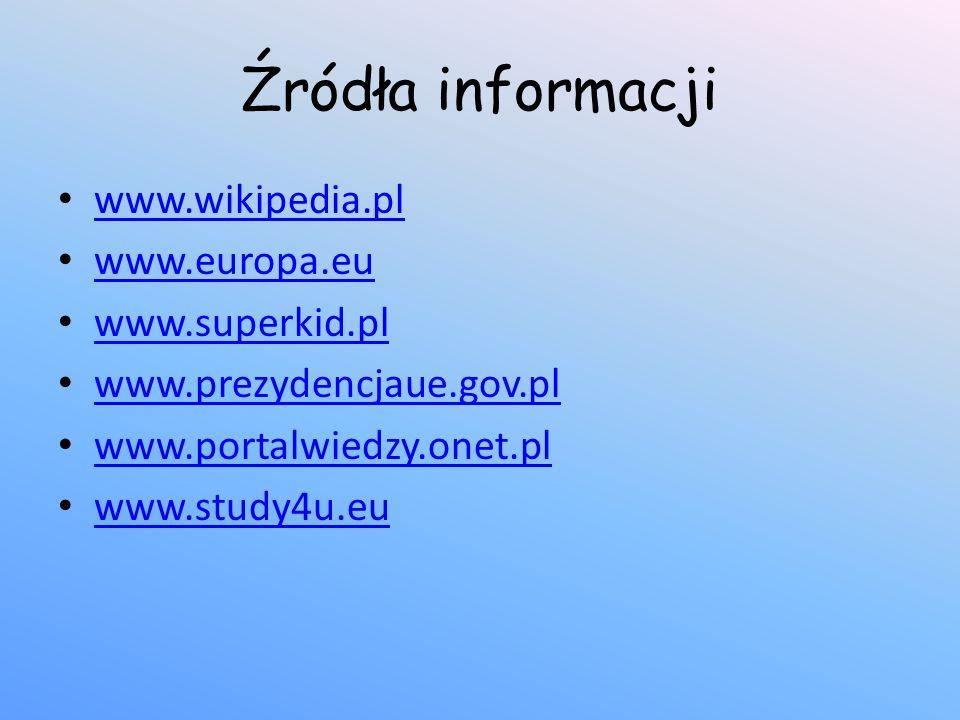 Źródła informacji www.wikipedia.pl www.europa.eu www.superkid.pl