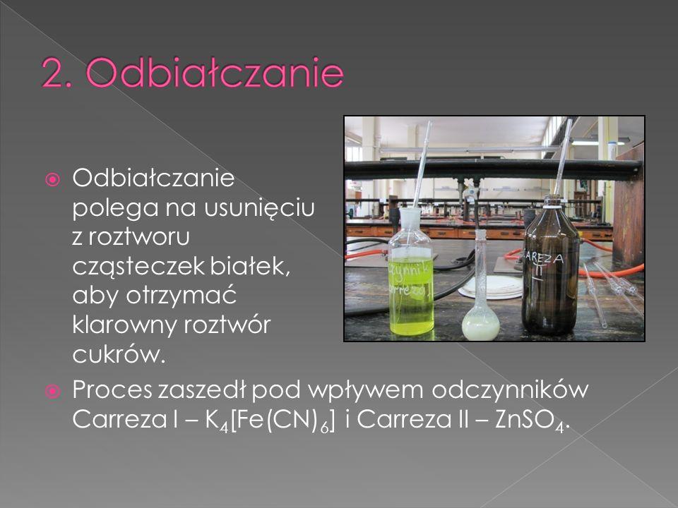 2. Odbiałczanie Odbiałczanie polega na usunięciu z roztworu cząsteczek białek, aby otrzymać klarowny roztwór cukrów.