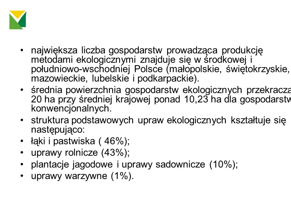 największa liczba gospodarstw prowadząca produkcję metodami ekologicznymi znajduje się w środkowej i południowo-wschodniej Polsce (małopolskie, świętokrzyskie, mazowieckie, lubelskie i podkarpackie).