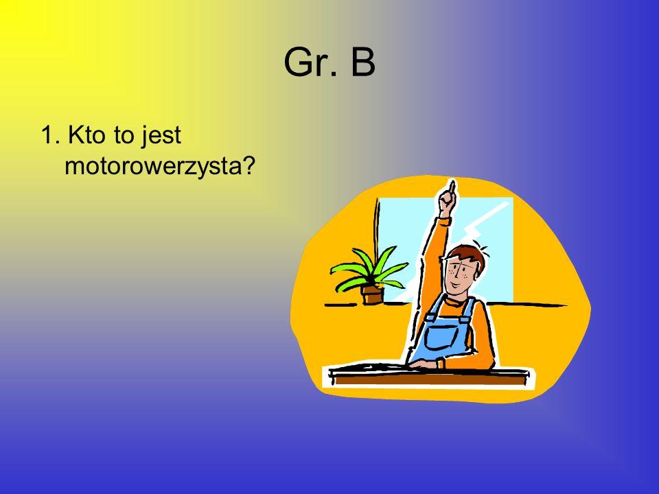 Gr. B 1. Kto to jest motorowerzysta