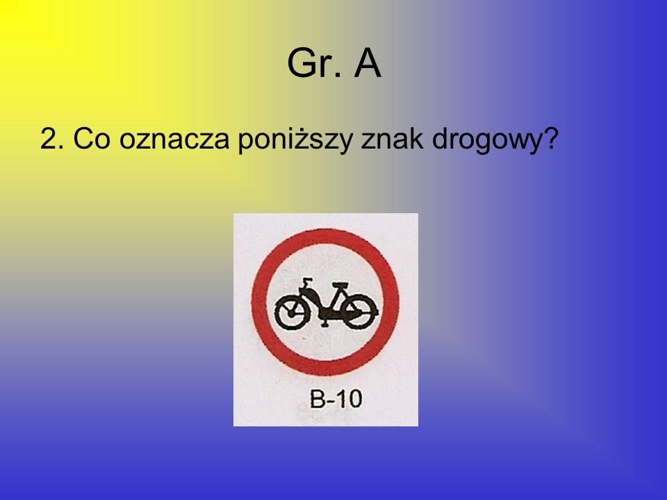 Gr. A 2. Co oznacza poniższy znak drogowy
