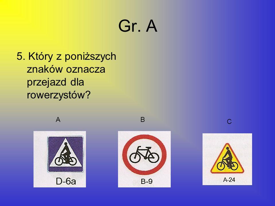 Gr. A 5. Który z poniższych znaków oznacza przejazd dla rowerzystów A