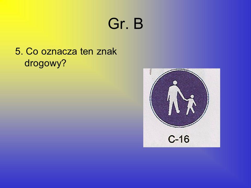 Gr. B 5. Co oznacza ten znak drogowy