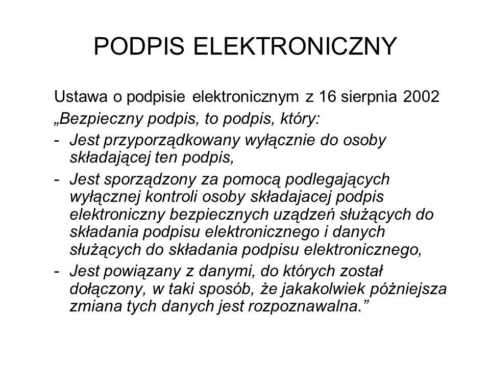 """PODPIS ELEKTRONICZNYUstawa o podpisie elektronicznym z 16 sierpnia 2002. """"Bezpieczny podpis, to podpis, który:"""