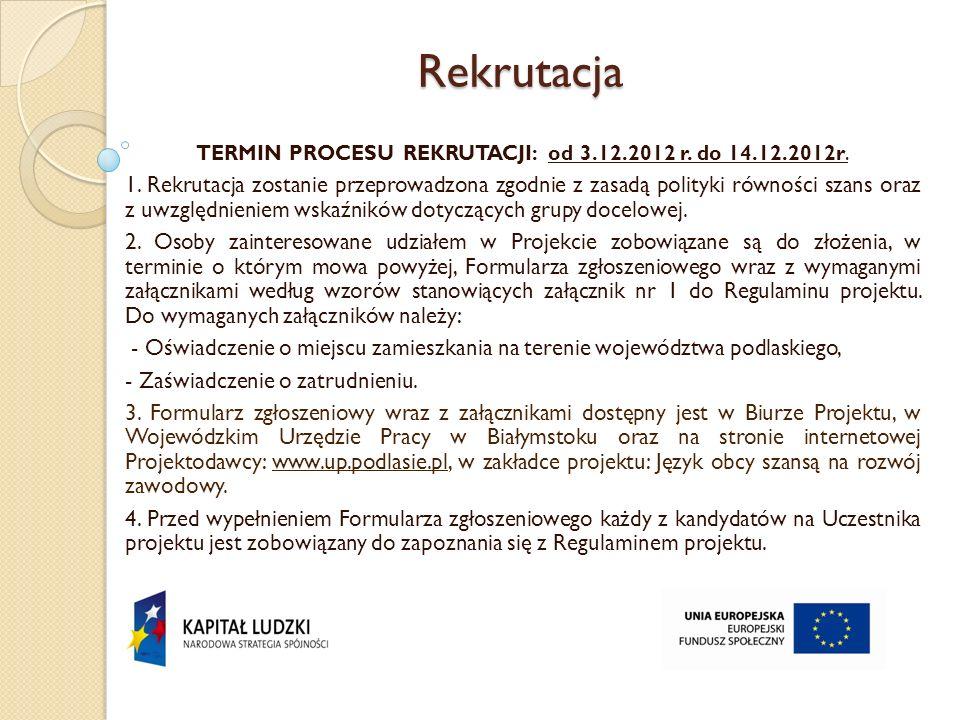 TERMIN PROCESU REKRUTACJI: od 3.12.2012 r. do 14.12.2012r.