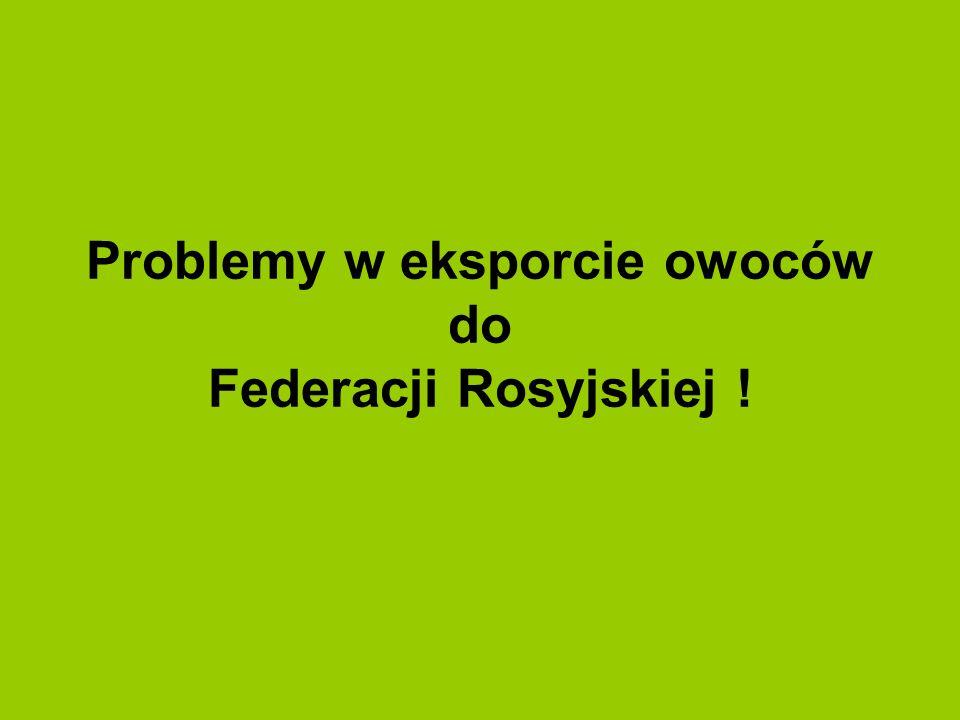 Problemy w eksporcie owoców do Federacji Rosyjskiej !