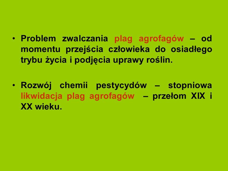 Problem zwalczania plag agrofagów – od momentu przejścia człowieka do osiadłego trybu życia i podjęcia uprawy roślin.