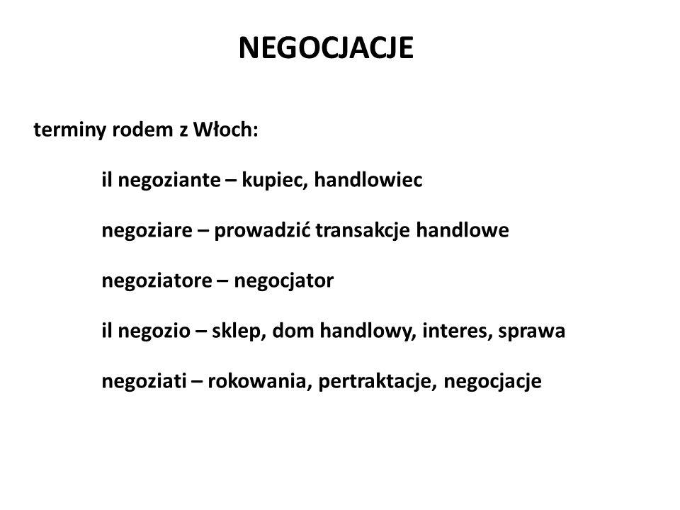 NEGOCJACJE terminy rodem z Włoch: il negoziante – kupiec, handlowiec