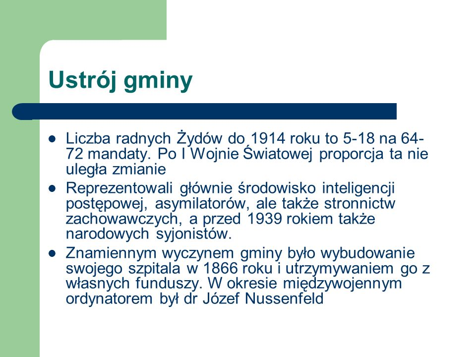 Ustrój gminyLiczba radnych Żydów do 1914 roku to 5-18 na 64-72 mandaty. Po I Wojnie Światowej proporcja ta nie uległa zmianie.