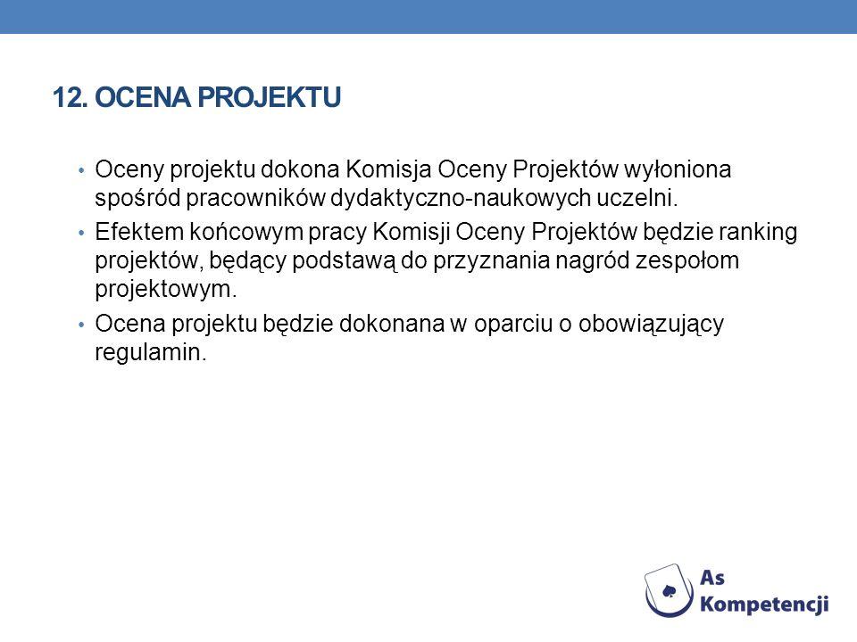 OCENA PROJEKTUOceny projektu dokona Komisja Oceny Projektów wyłoniona spośród pracowników dydaktyczno-naukowych uczelni.