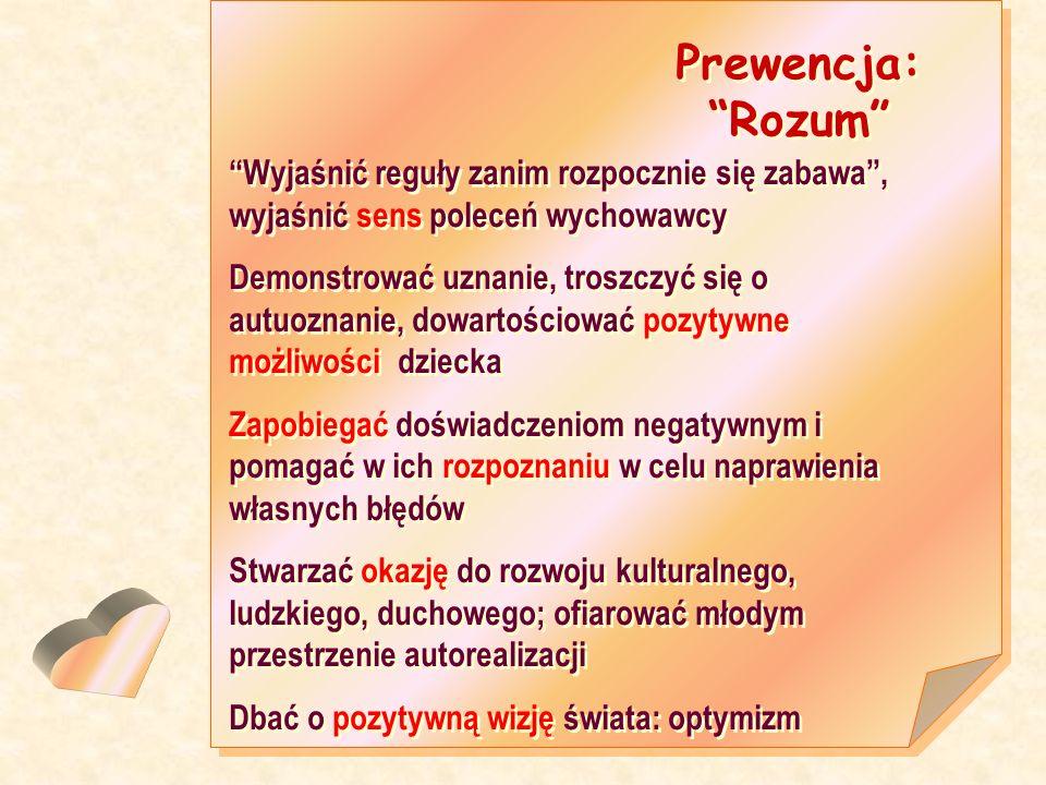 Prewencja: Rozum Wyjaśnić reguły zanim rozpocznie się zabawa , wyjaśnić sens poleceń wychowawcy.