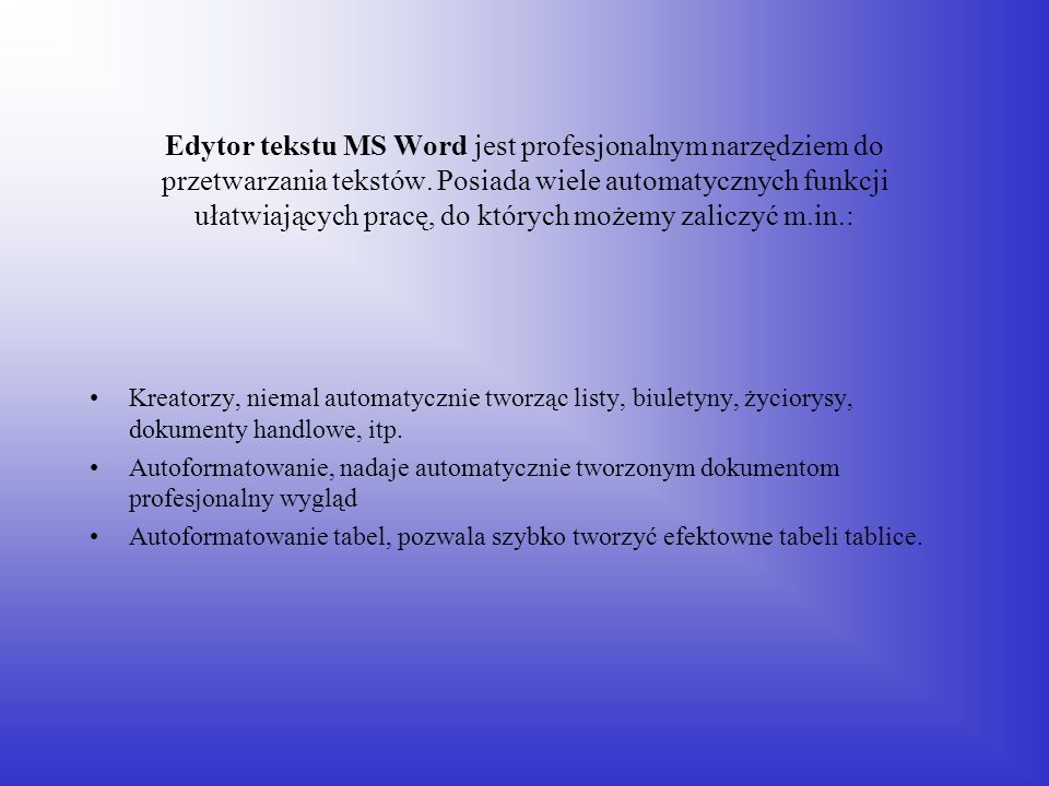 Edytor tekstu MS Word jest profesjonalnym narzędziem do przetwarzania tekstów. Posiada wiele automatycznych funkcji ułatwiających pracę, do których możemy zaliczyć m.in.: