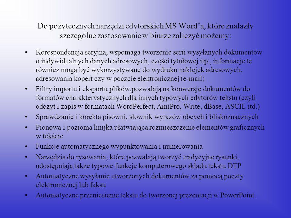 Do pożytecznych narzędzi edytorskich MS Word'a, które znalazły szczególne zastosowanie w biurze zaliczyć możemy: