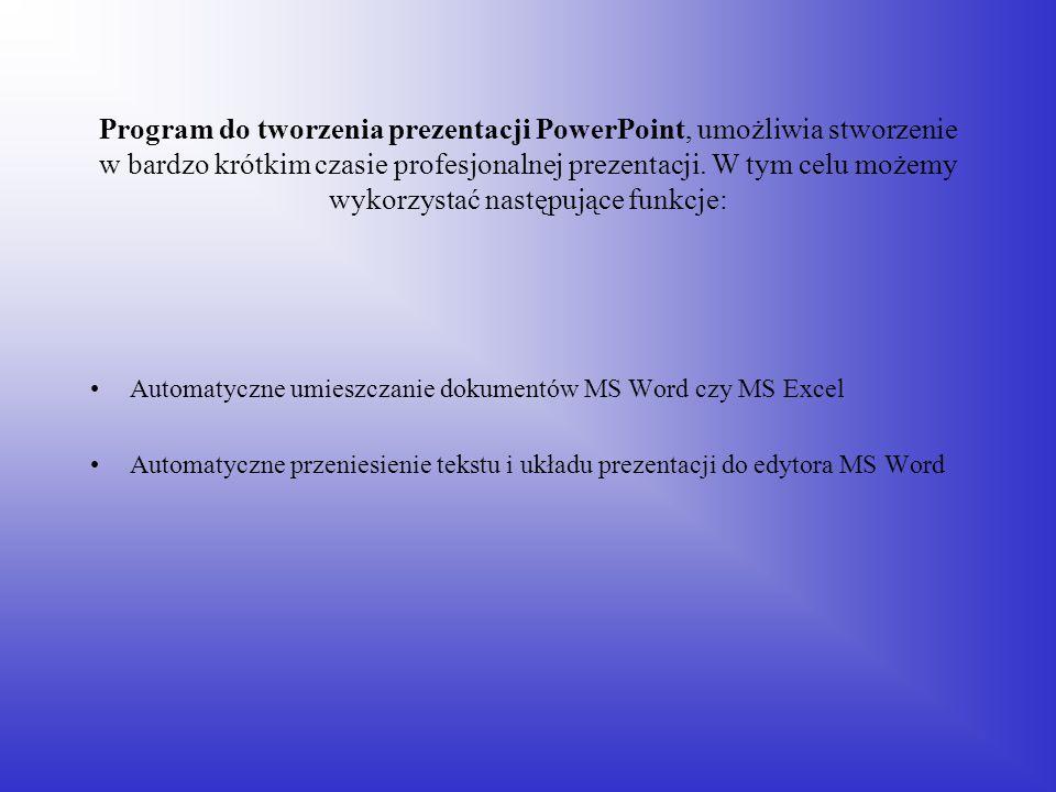 Program do tworzenia prezentacji PowerPoint, umożliwia stworzenie w bardzo krótkim czasie profesjonalnej prezentacji. W tym celu możemy wykorzystać następujące funkcje: