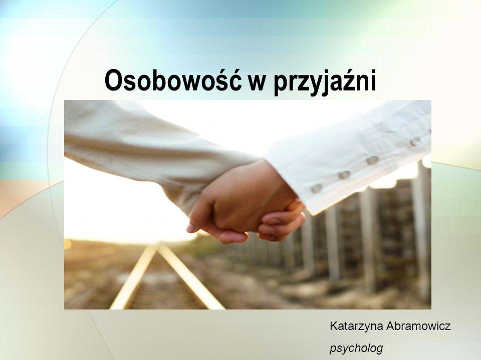 Osobowość w przyjaźni Katarzyna Abramowicz psycholog