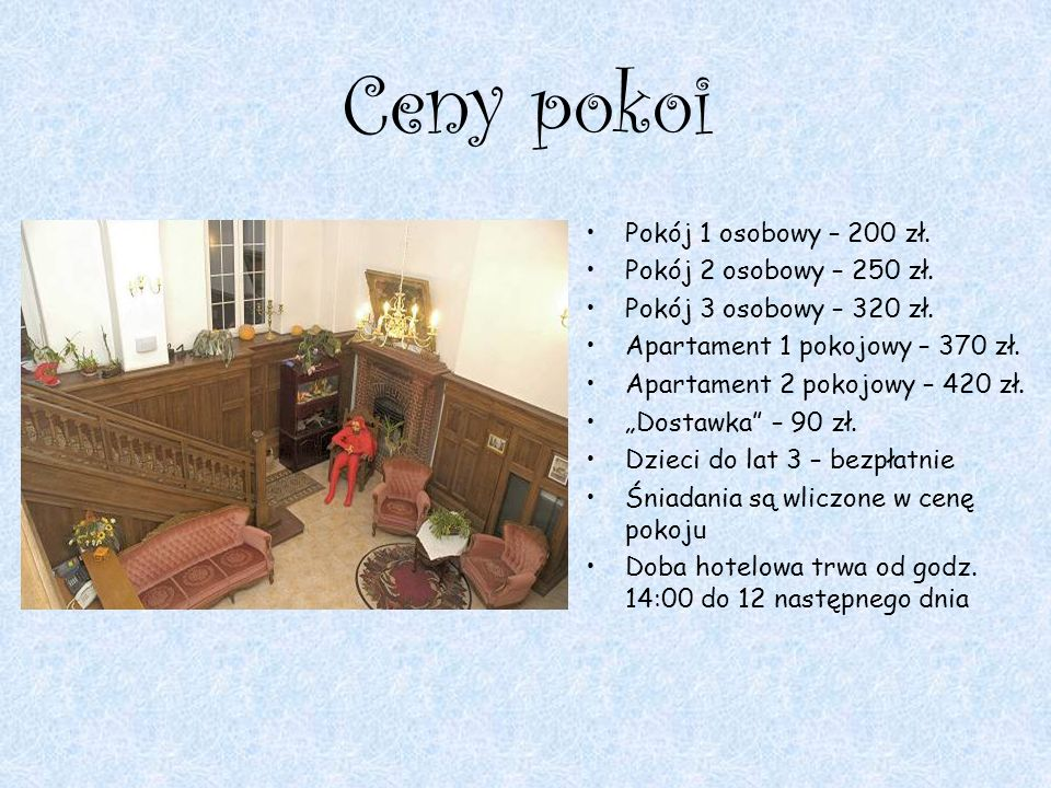 Ceny pokoi Pokój 1 osobowy – 200 zł. Pokój 2 osobowy – 250 zł.