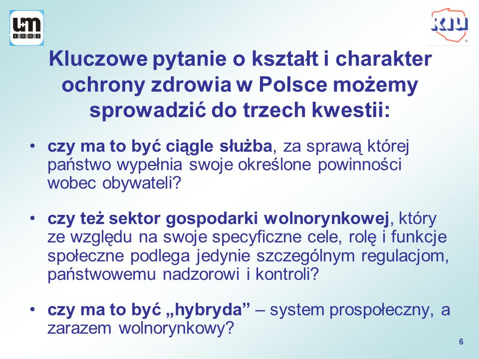 Kluczowe pytanie o kształt i charakter ochrony zdrowia w Polsce możemy sprowadzić do trzech kwestii: