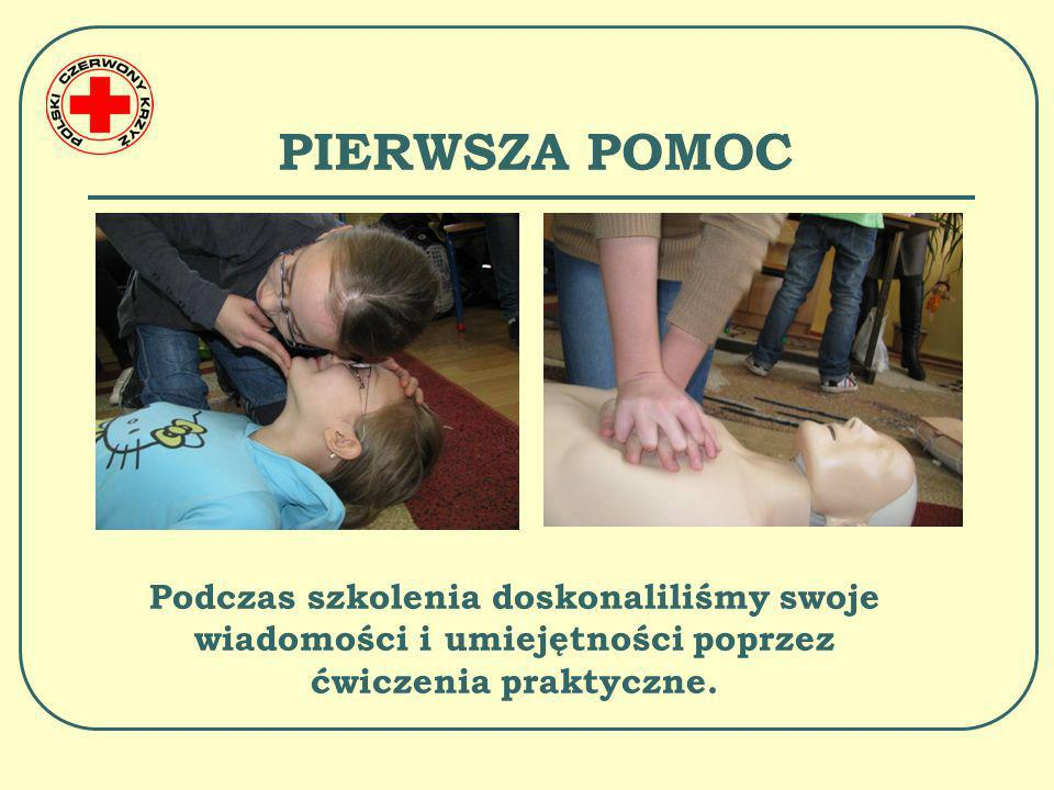 PIERWSZA POMOC Podczas szkolenia doskonaliliśmy swoje wiadomości i umiejętności poprzez ćwiczenia praktyczne.