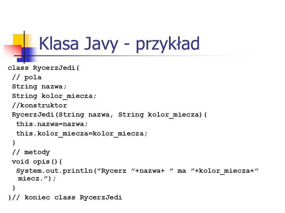 Klasa Javy - przykład class RycerzJedi{ // pola String nazwa;
