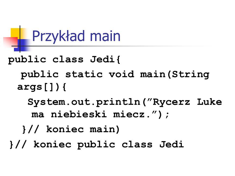 Przykład main public class Jedi{
