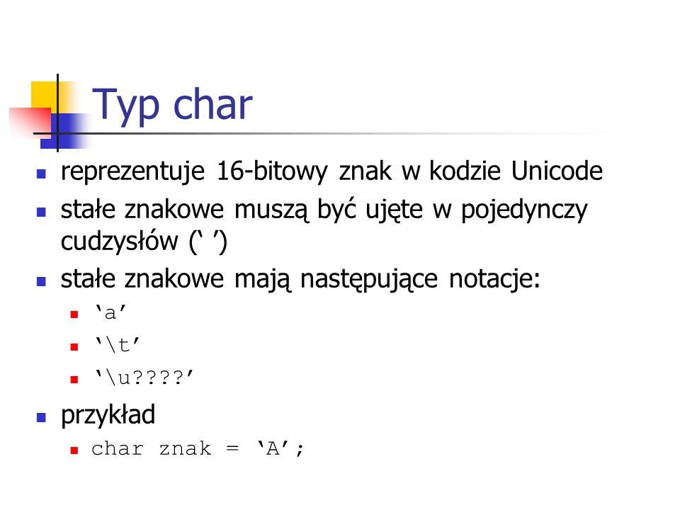 Typ char reprezentuje 16-bitowy znak w kodzie Unicode