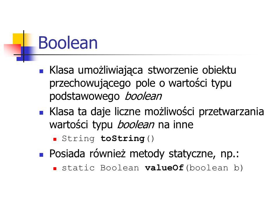 Boolean Klasa umożliwiająca stworzenie obiektu przechowującego pole o wartości typu podstawowego boolean.