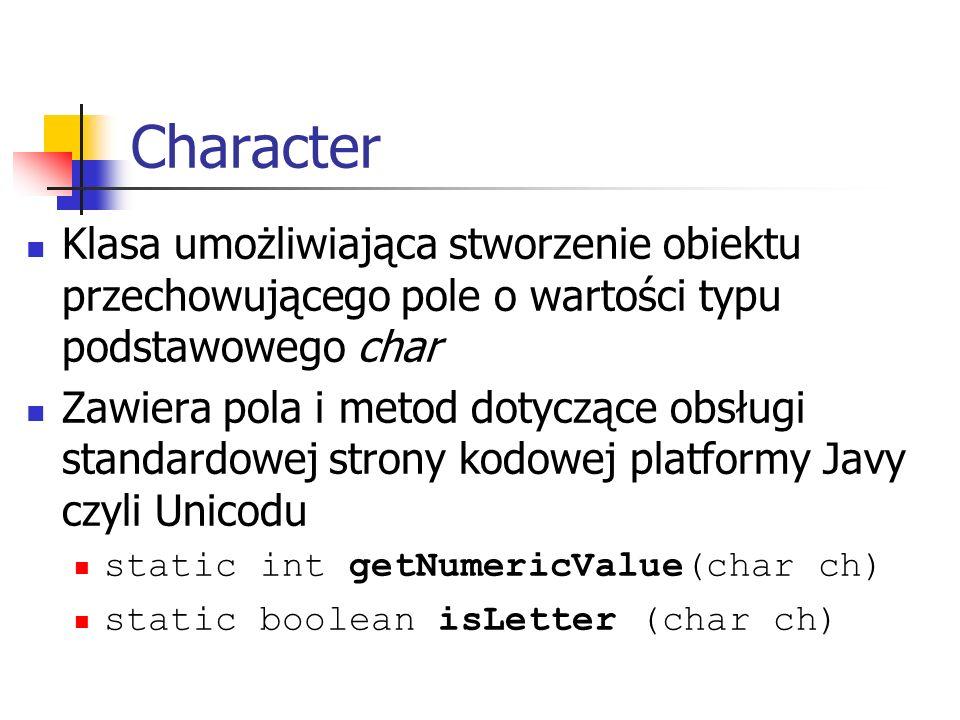 Character Klasa umożliwiająca stworzenie obiektu przechowującego pole o wartości typu podstawowego char.