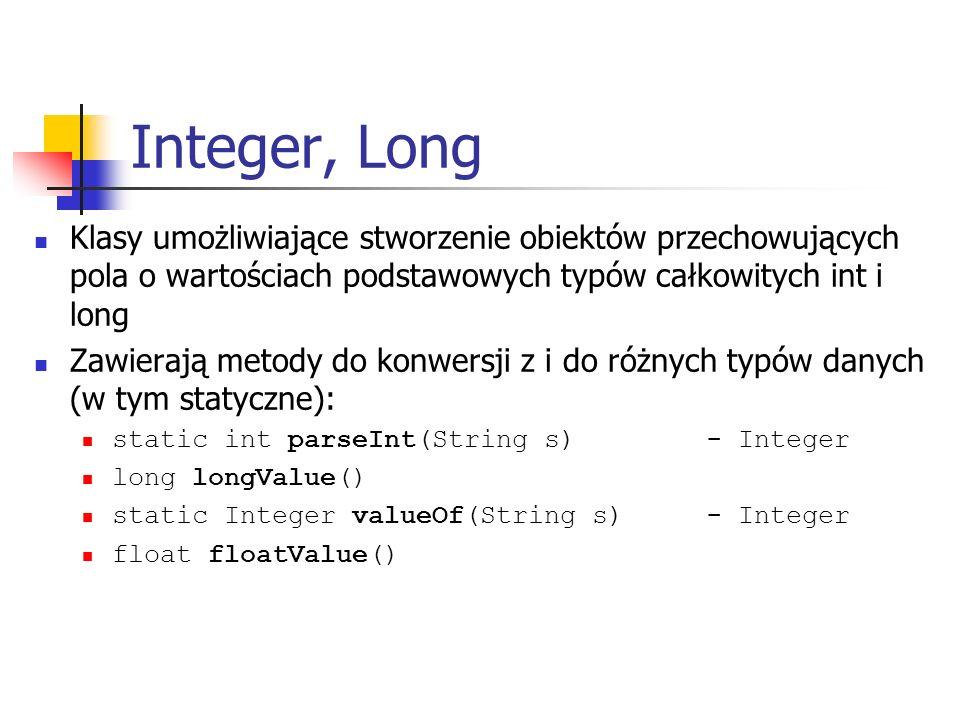 Integer, Long Klasy umożliwiające stworzenie obiektów przechowujących pola o wartościach podstawowych typów całkowitych int i long.