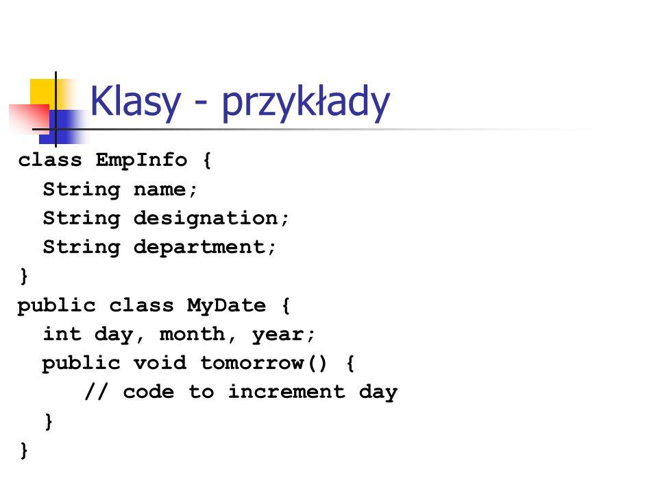 Klasy - przykłady class EmpInfo { String name; String designation;