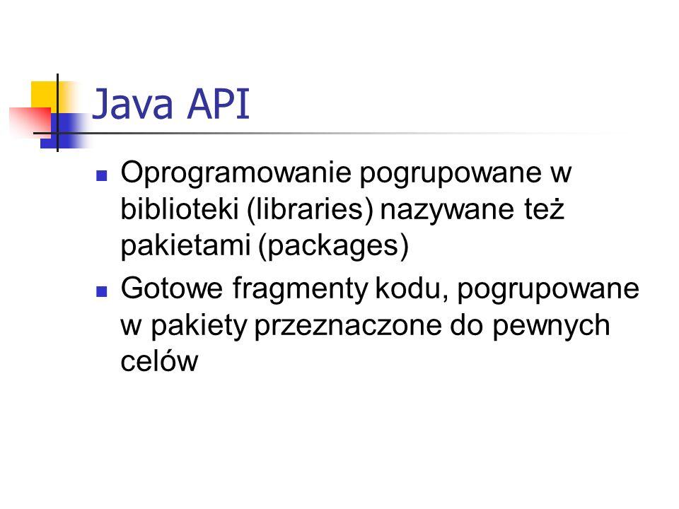 Java API Oprogramowanie pogrupowane w biblioteki (libraries) nazywane też pakietami (packages)