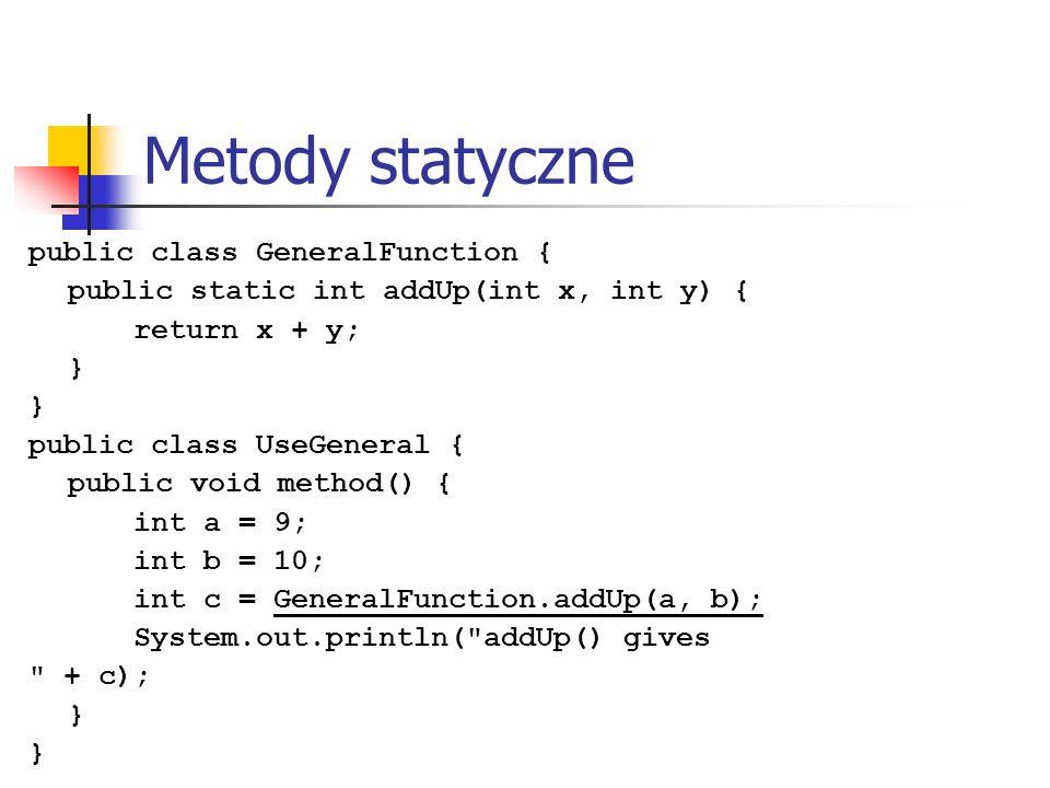 Metody statyczne public class GeneralFunction {