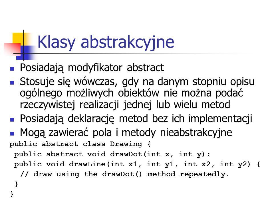 Klasy abstrakcyjne Posiadają modyfikator abstract