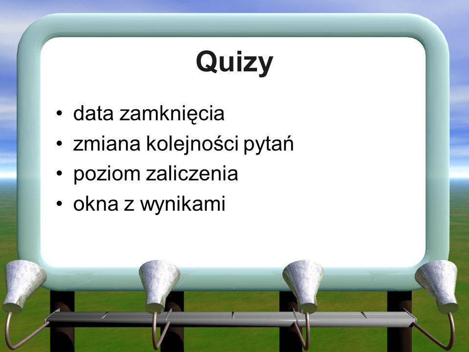 Quizy data zamknięcia zmiana kolejności pytań poziom zaliczenia