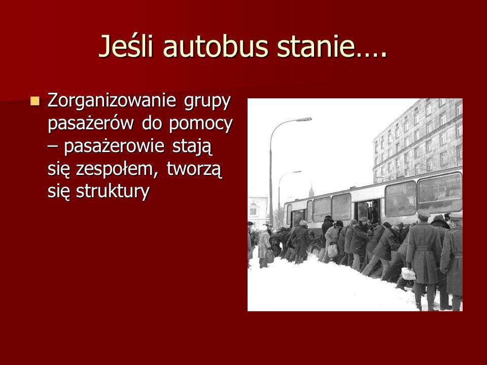 Jeśli autobus stanie….Zorganizowanie grupy pasażerów do pomocy – pasażerowie stają się zespołem, tworzą się struktury.