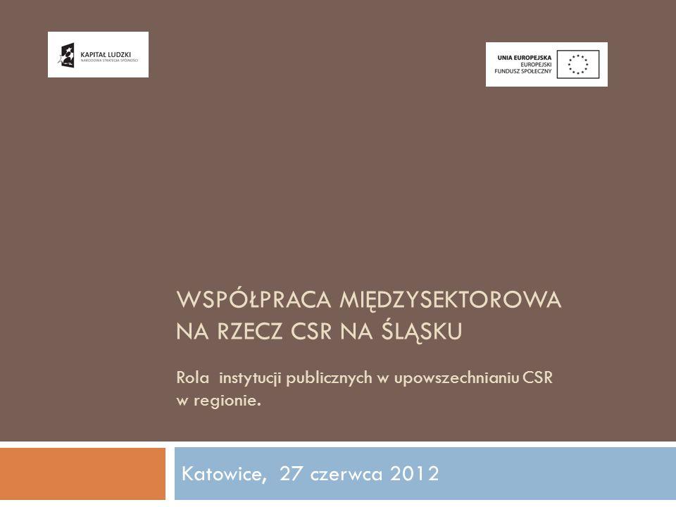 Współpraca międzysektorowa na rzecz csr na Śląsku Rola instytucji publicznych w upowszechnianiu CSR w regionie.