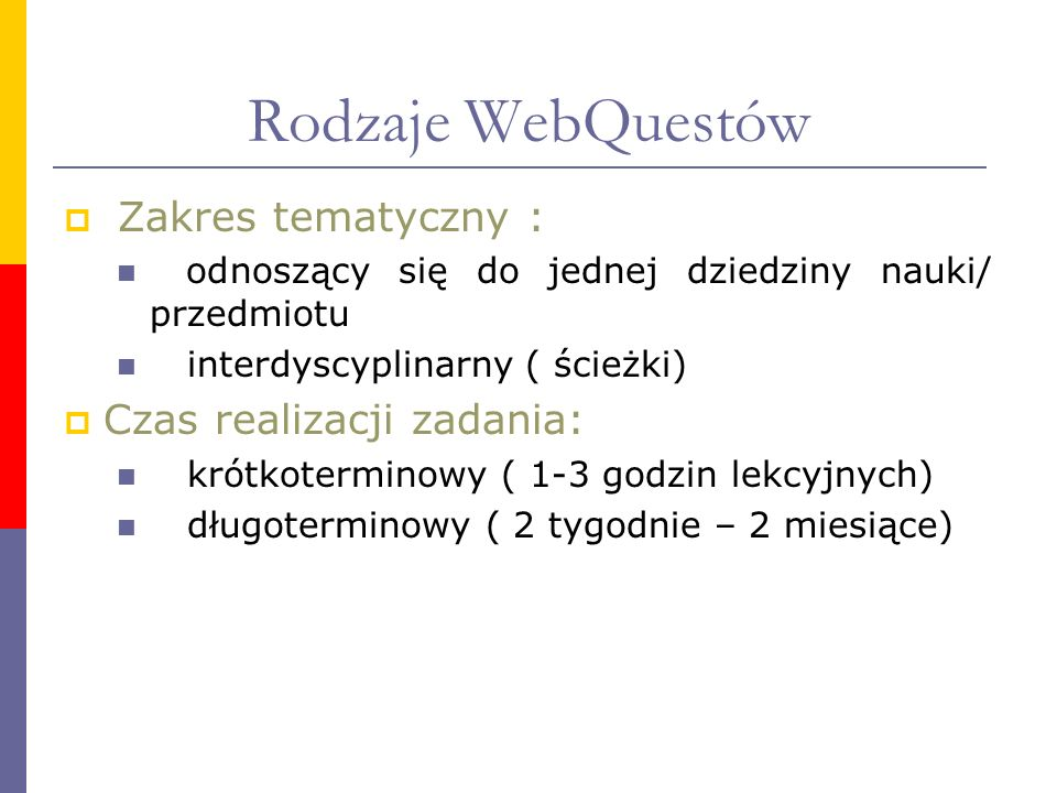 Rodzaje WebQuestów Zakres tematyczny : Czas realizacji zadania: