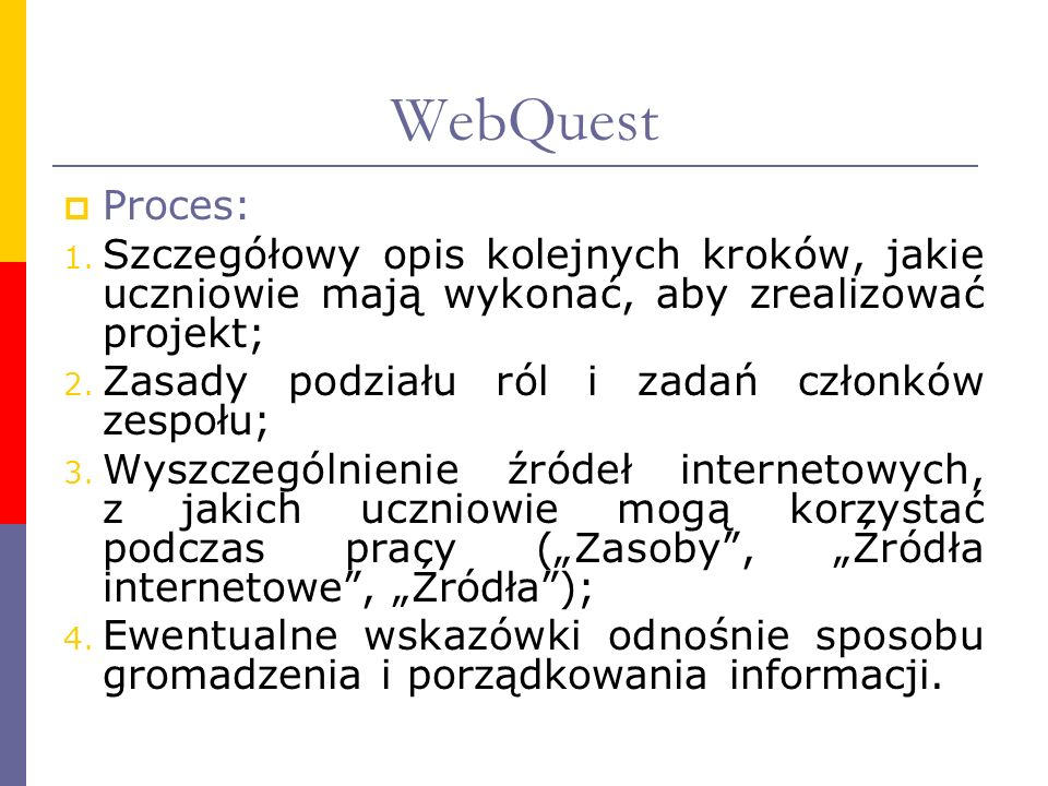 WebQuestProces: Szczegółowy opis kolejnych kroków, jakie uczniowie mają wykonać, aby zrealizować projekt;
