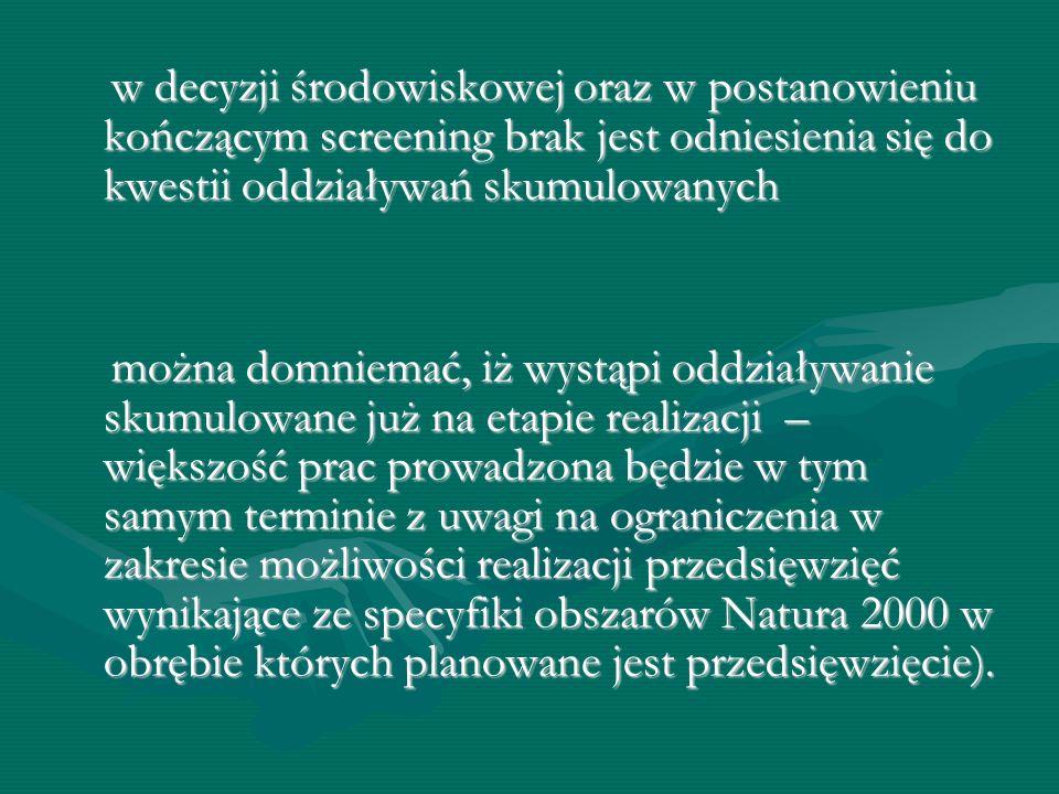 w decyzji środowiskowej oraz w postanowieniu kończącym screening brak jest odniesienia się do kwestii oddziaływań skumulowanych