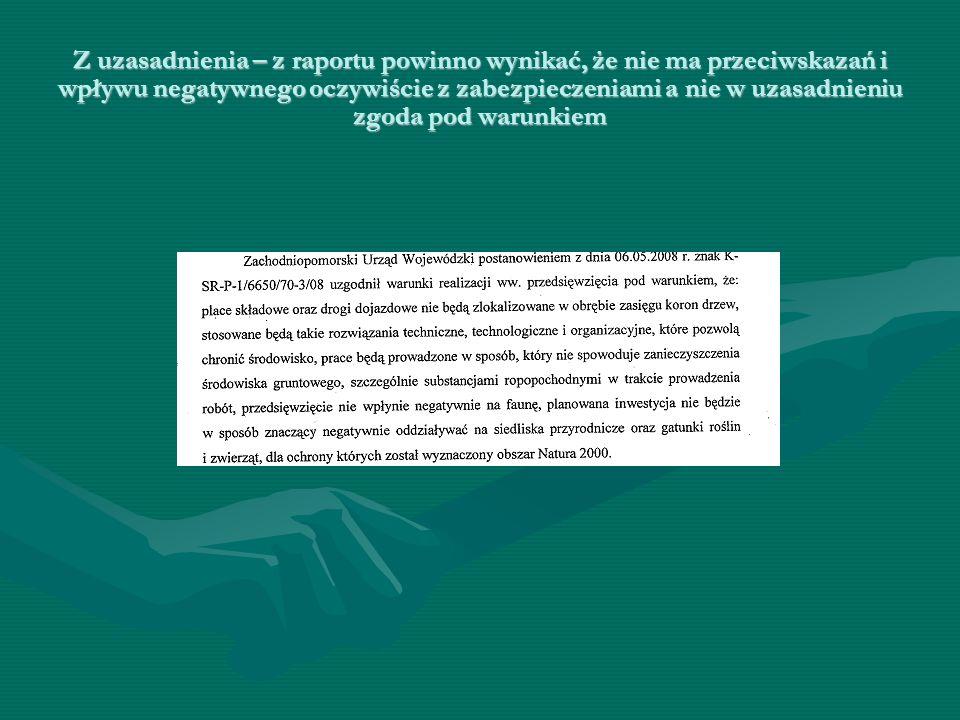 Z uzasadnienia – z raportu powinno wynikać, że nie ma przeciwskazań i wpływu negatywnego oczywiście z zabezpieczeniami a nie w uzasadnieniu zgoda pod warunkiem