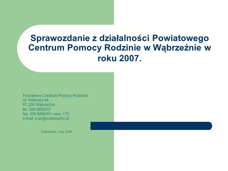 Sprawozdanie z działalności Powiatowego Centrum Pomocy Rodzinie w Wąbrzeźnie w roku 2007.