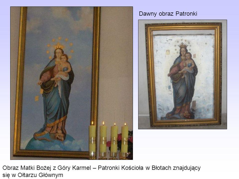 Dawny obraz Patronki Obraz Matki Bożej z Góry Karmel – Patronki Kościoła w Błotach znajdujący się w Ołtarzu Głównym.